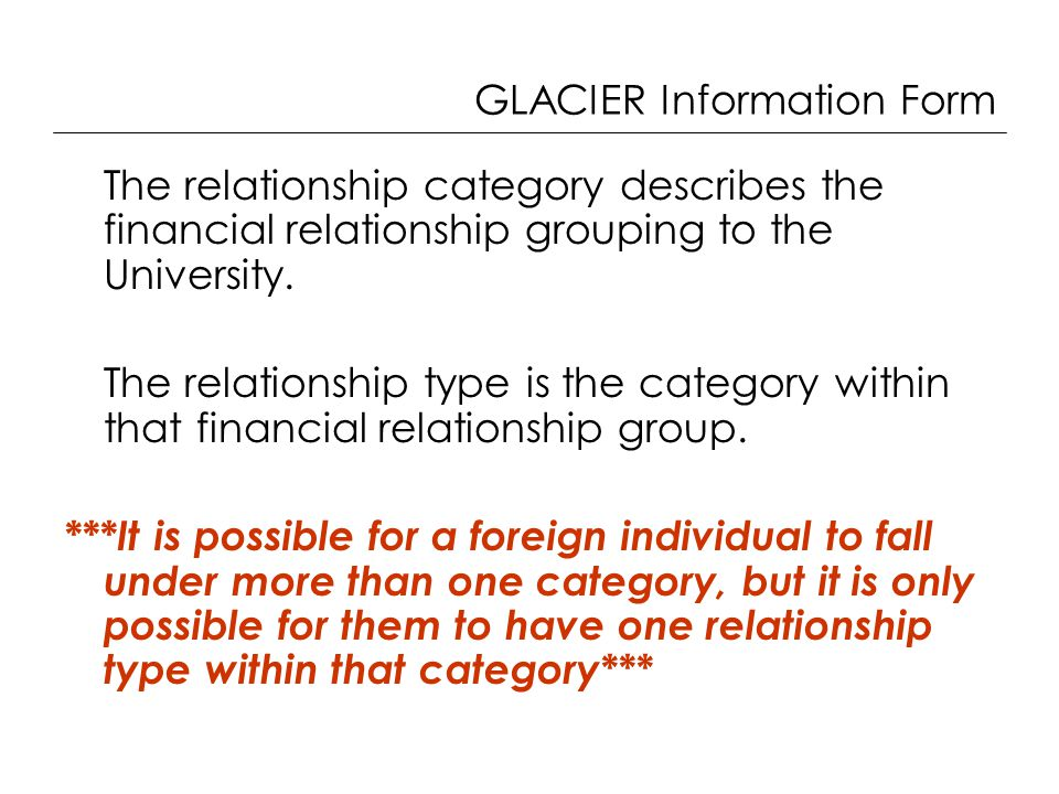 GLACIER Information Form The relationship category describes the financial relationship grouping to the University.