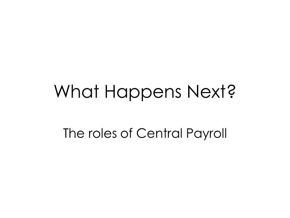 What Happens Next? The roles of Central Payroll