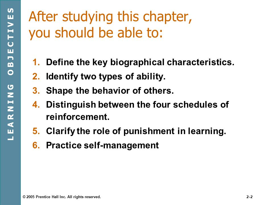 © 2005 Prentice Hall Inc. All rights reserved.2–2 After studying this chapter, you should be able to: 1.Define the key biographical characteristics. 2