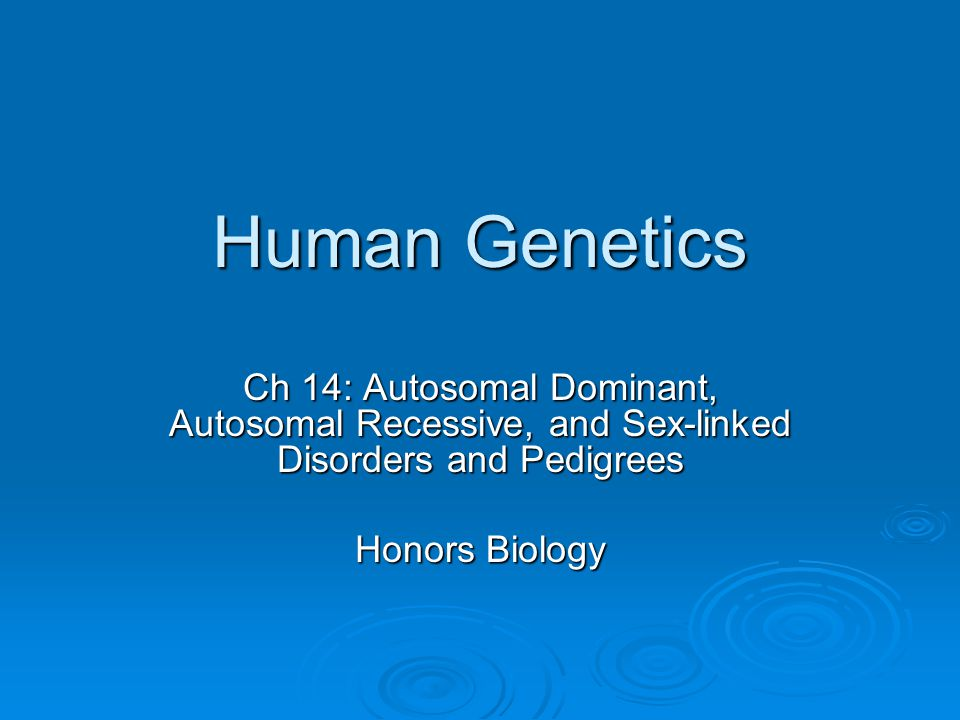 Characteristics of Autosomal Dominant, Autosomal Recessive, and Sex-linked Recessive Traits  In groups, analyze your notes on each type of disorder and examine the pedigrees.