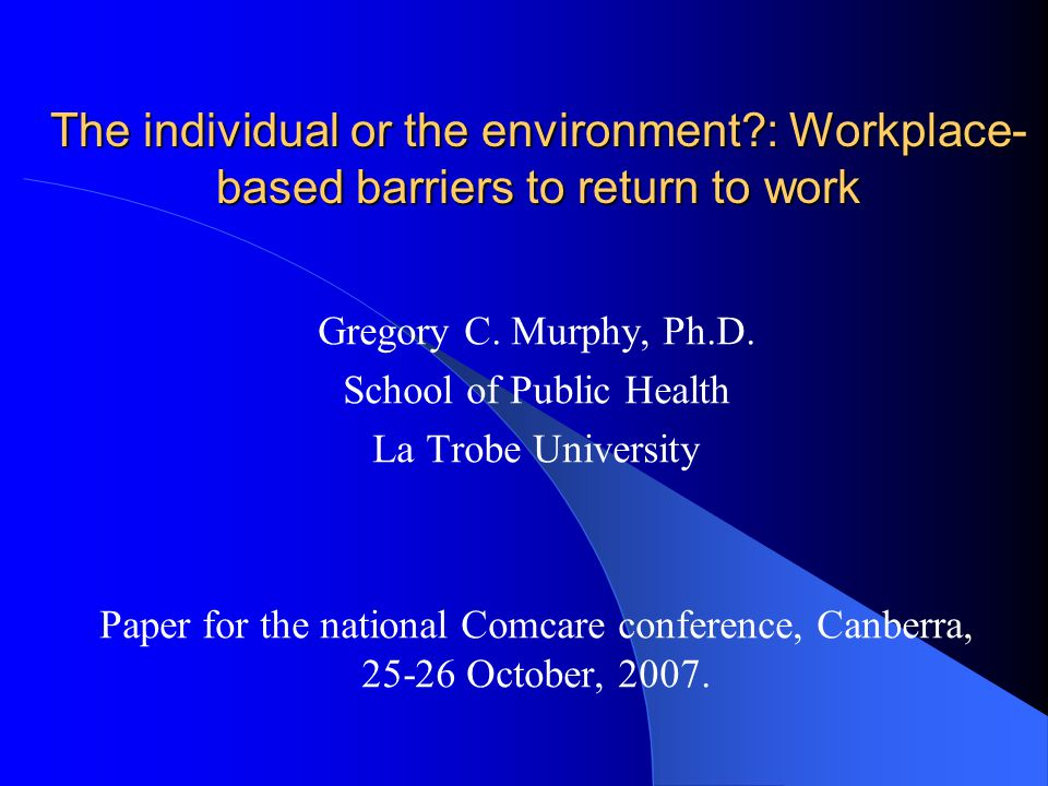 The individual or the environment : Workplace- based barriers to return to work Gregory C.