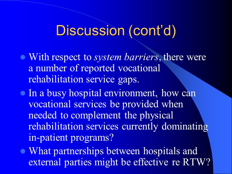 Discussion (cont'd) With respect to system barriers, there were a number of reported vocational rehabilitation service gaps.