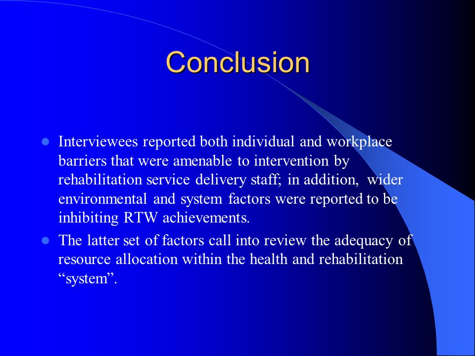 Conclusion Interviewees reported both individual and workplace barriers that were amenable to intervention by rehabilitation service delivery staff; in addition, wider environmental and system factors were reported to be inhibiting RTW achievements.