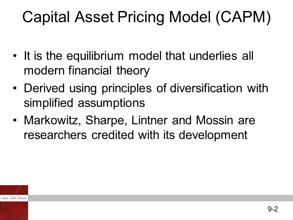 9-2 It is the equilibrium model that underlies all modern financial theory Derived using principles of diversification with simplified assumptions Mar