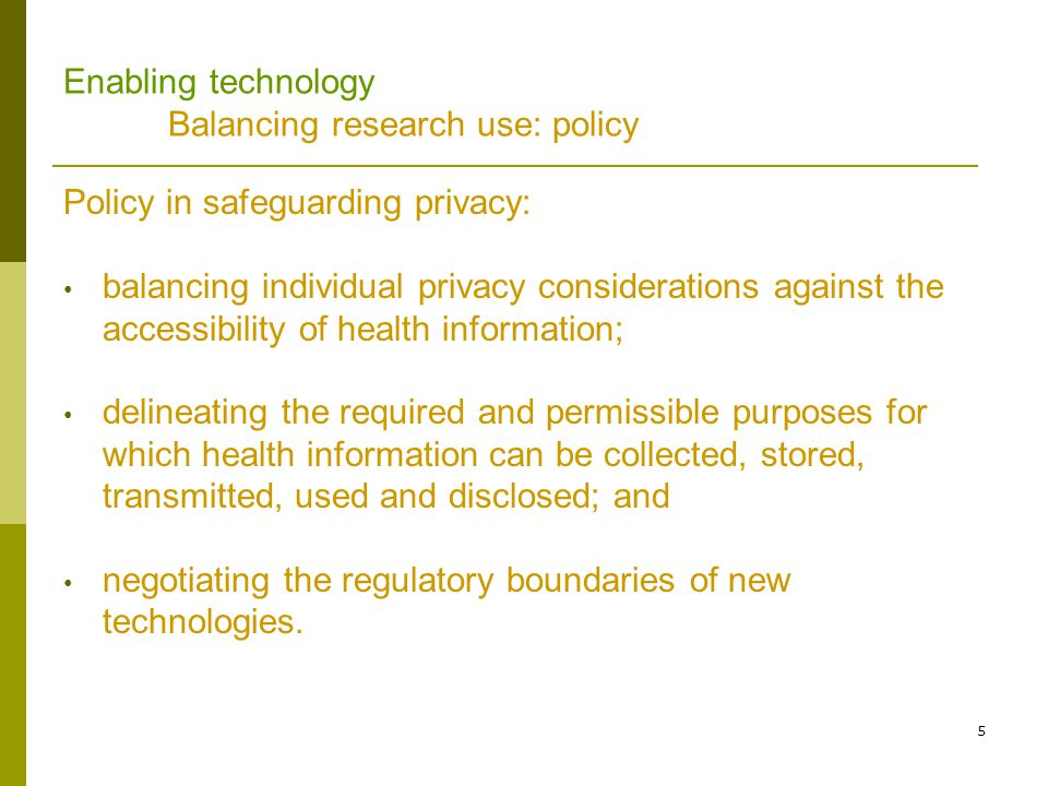 6 Enabling Technology Public policy; Legal complexities Legal complexities in balancing: rights of individuals and their expectations of privacy autonomy and authority of health professionals competition in health care product markets.