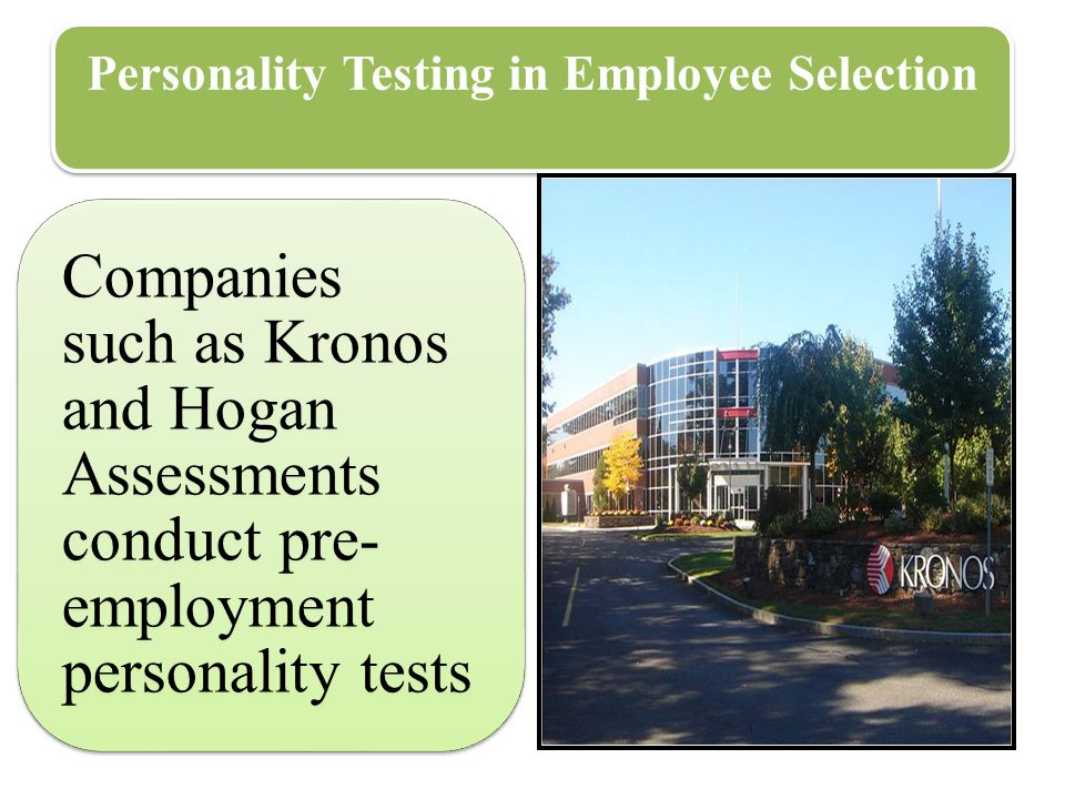 Personality Testing in Employee Selection Companies such as Kronos and Hogan Assessments conduct pre- employment personality tests