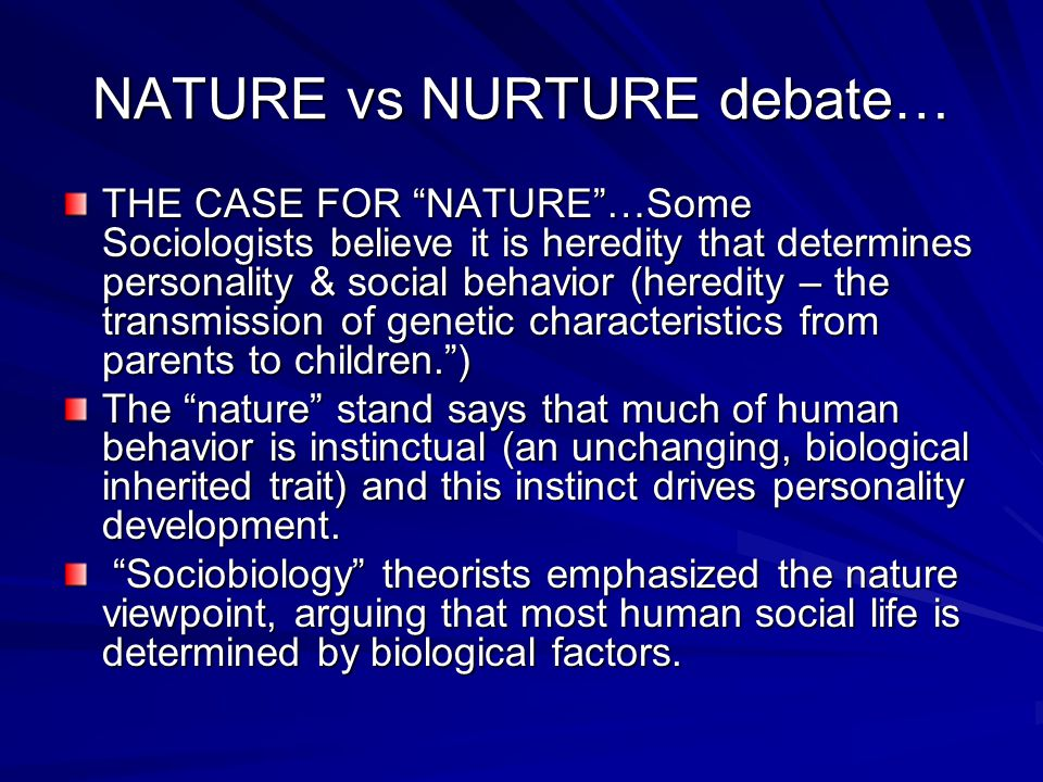 an overview of the nature vs nurture controversy in the theories of human development Evidence is accumulating that brain structure is under considerable genetic influence [peper et al, 2007] puberty, the transitional phase from childhood into adulthood, involves changes in brain.