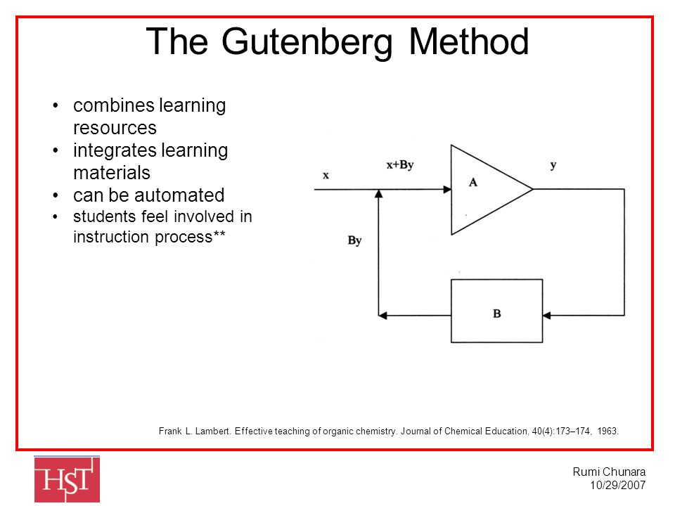Rumi Chunara 10/29/2007 The Gutenberg Method combines learning resources integrates learning materials can be automated students feel involved in instruction process** Frank L.