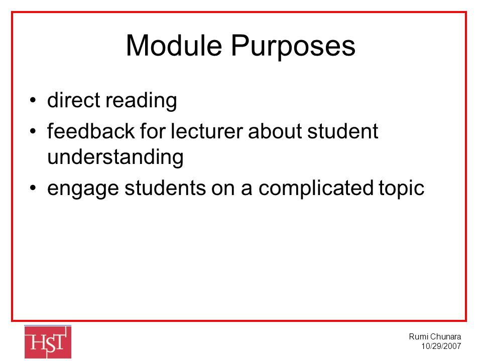 Rumi Chunara 10/29/2007 Module Purposes direct reading feedback for lecturer about student understanding engage students on a complicated topic