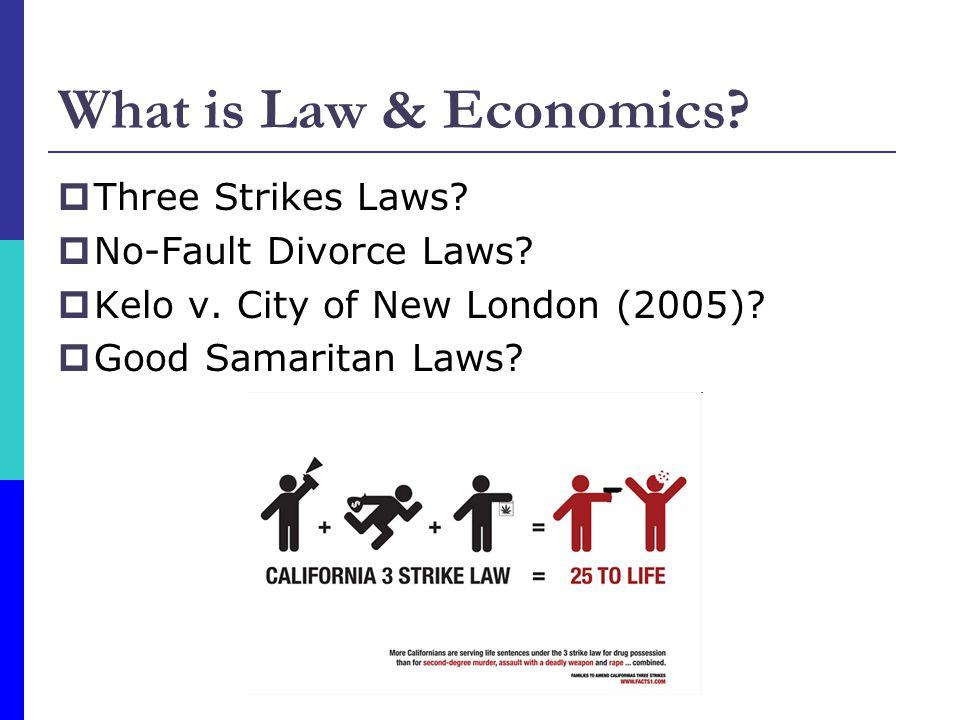 What is Law & Economics.  Three Strikes Laws.  No-Fault Divorce Laws.