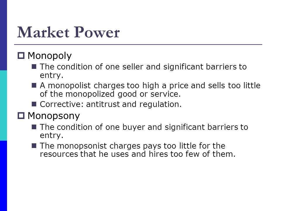 Market Power  Monopoly The condition of one seller and significant barriers to entry.