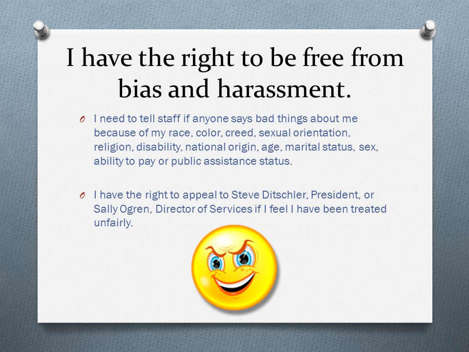 I have the right to be free from bias and harassment.