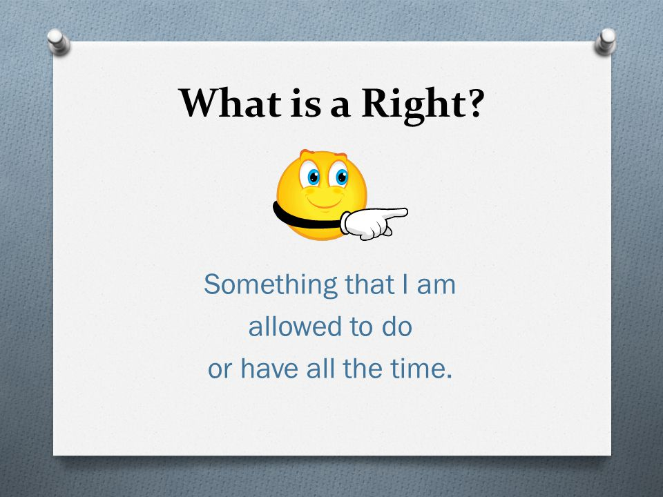 What is a Right Something that I am allowed to do or have all the time.