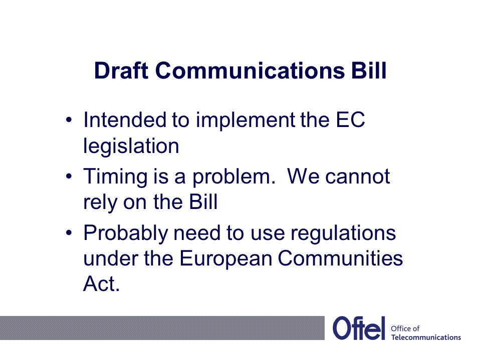 After 25 July 2003 No individual licences A process of notification But no prior approval Extends to all electronic communications networks and services, not just telecommunications cont/...