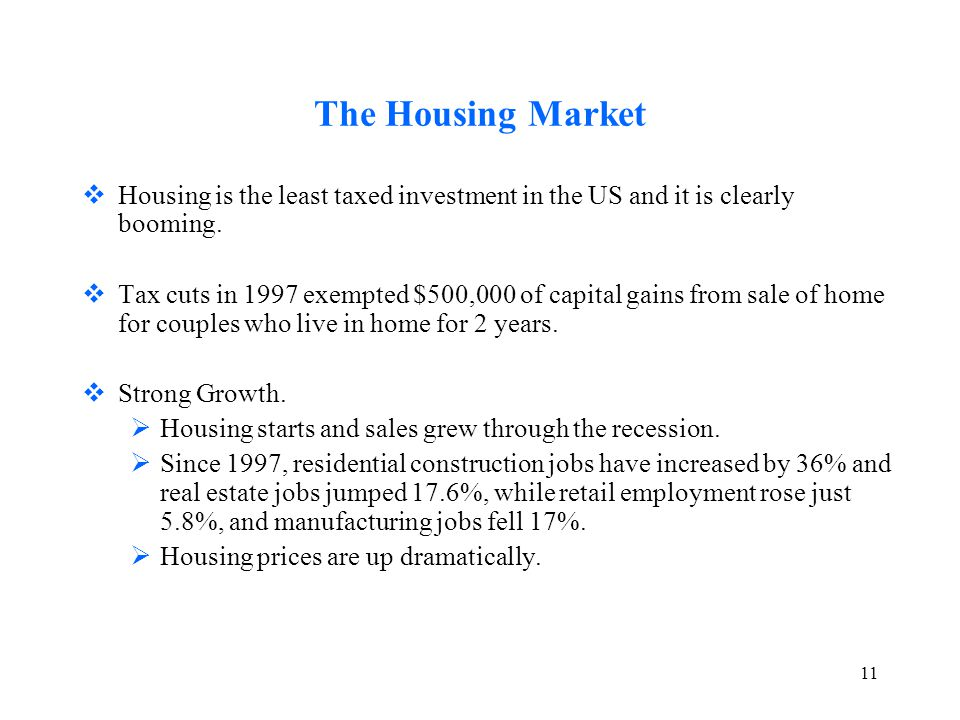11 The Housing Market  Housing is the least taxed investment in the US and it is clearly booming.