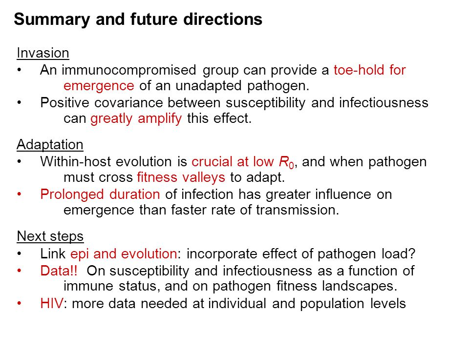 Summary and future directions Invasion An immunocompromised group can provide a toe-hold for emergence of an unadapted pathogen. Positive covariance b