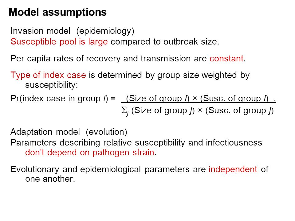 Model assumptions Invasion model (epidemiology) Susceptible pool is large compared to outbreak size. Per capita rates of recovery and transmission are
