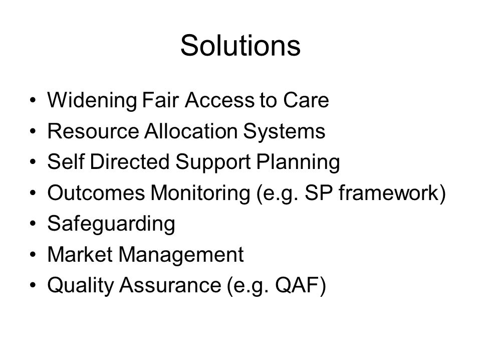 Solutions Widening Fair Access to Care Resource Allocation Systems Self Directed Support Planning Outcomes Monitoring (e.g.