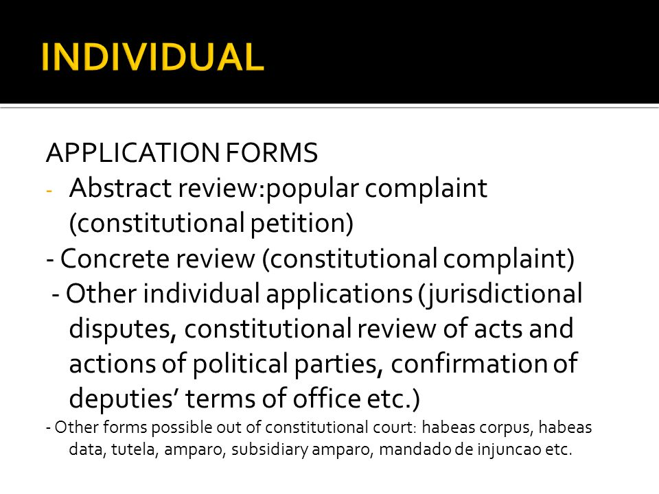 APPLICATION FORMS - Abstract review:popular complaint (constitutional petition) - Concrete review (constitutional complaint) - Other individual applic