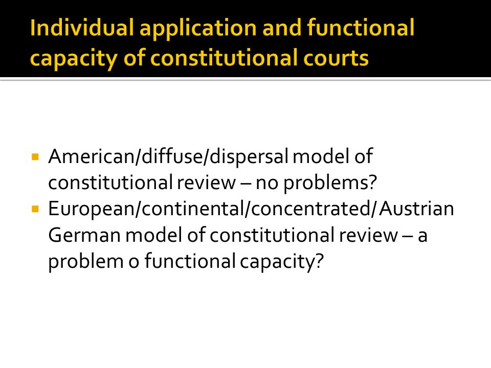  American/diffuse/dispersal model of constitutional review – no problems?  European/continental/concentrated/ Austrian German model of constitutiona