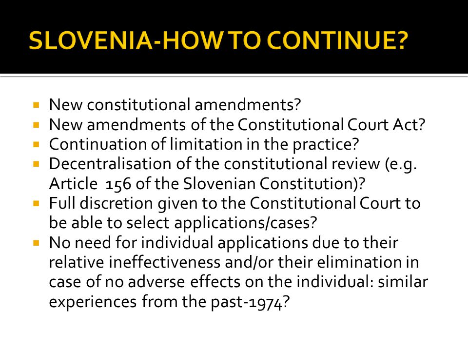  New constitutional amendments?  New amendments of the Constitutional Court Act?  Continuation of limitation in the practice?  Decentralisation of