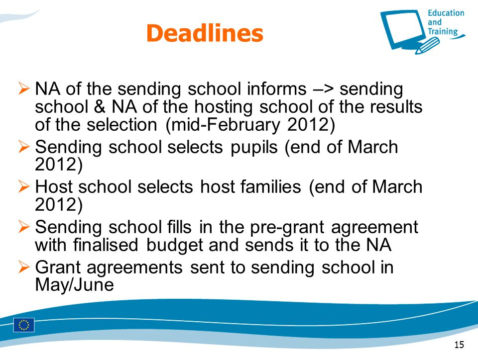 15 Deadlines  NA of the sending school informs –> sending school & NA of the hosting school of the results of the selection (mid-February 2012)  Sending school selects pupils (end of March 2012)  Host school selects host families (end of March 2012)  Sending school fills in the pre-grant agreement with finalised budget and sends it to the NA  Grant agreements sent to sending school in May/June
