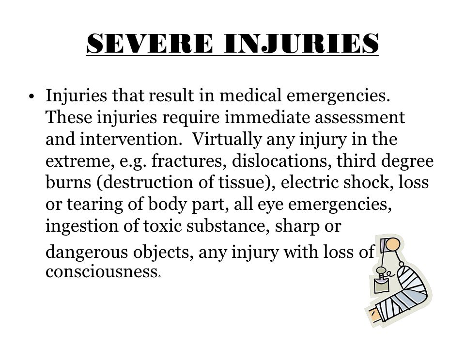 SEVERE INJURIES Injuries that result in medical emergencies.