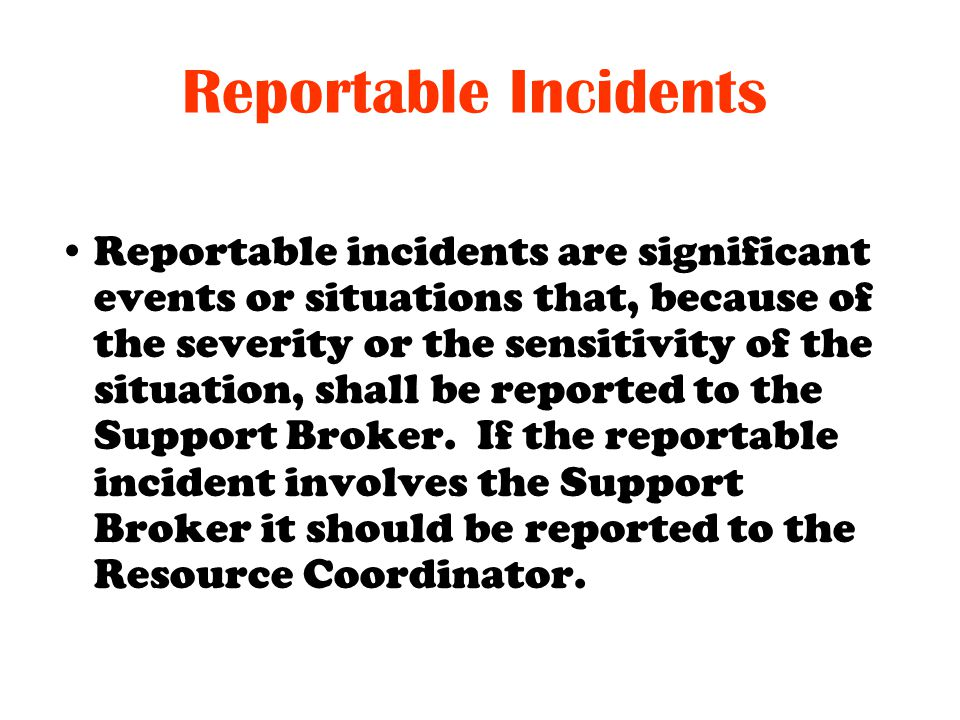 Reportable Incidents Reportable incidents are significant events or situations that, because of the severity or the sensitivity of the situation, shal