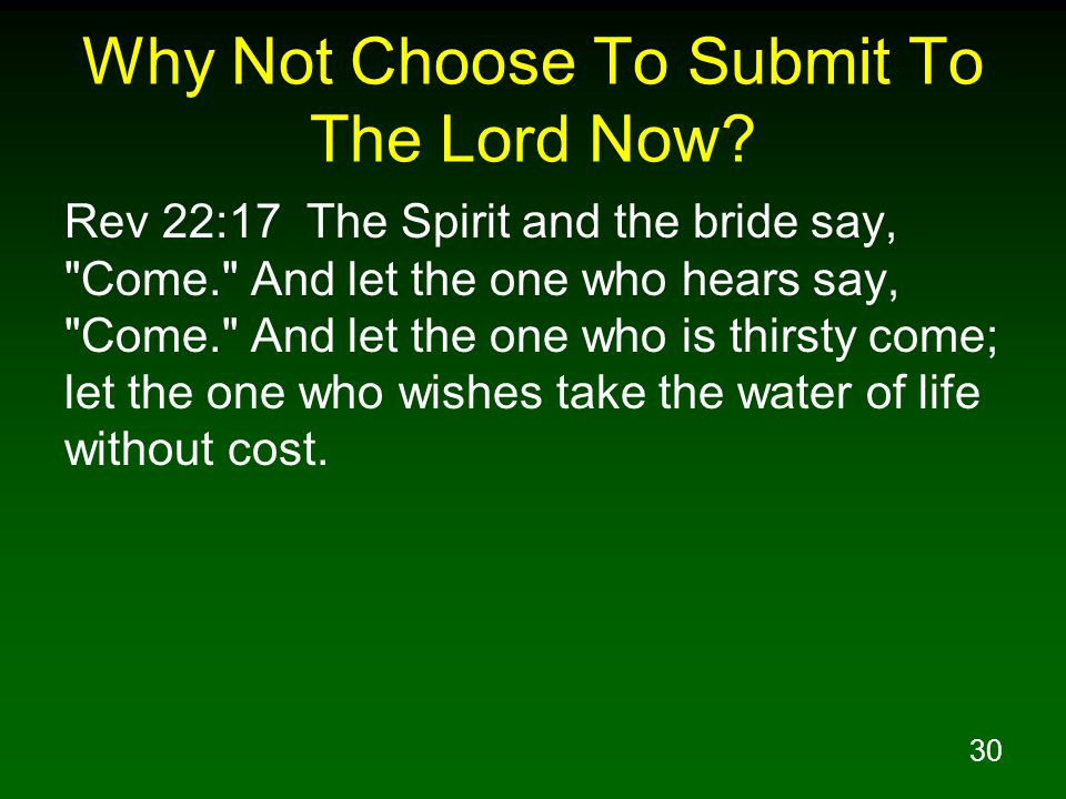 30 Why Not Choose To Submit To The Lord Now.