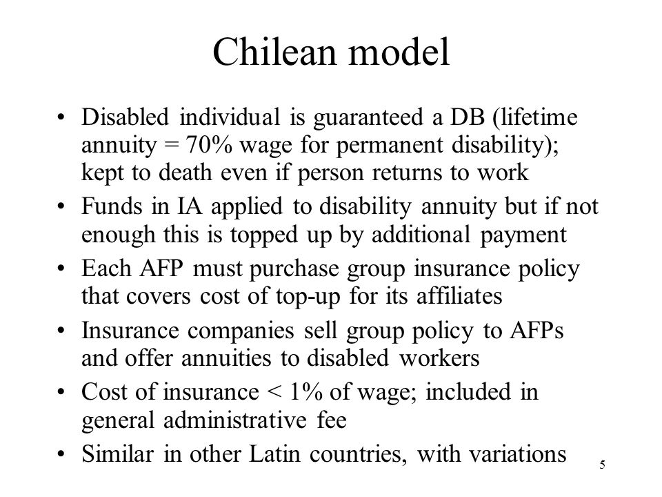 6 How Latin American system differs from public PAYG Largely pre-funded: –through accumulation in retirement account –through additional payment when person is permanently disabled, to finance lifetime annuity Assessment procedure includes participation by private pension funds and insurance companies, who have a pecuniary interest in controlling costs (if cost falls with admin.fee constant, profits rise) Available data suggest this approach keeps successful claims and costs low, less sensitive to population aging and political pressures to grant disability benefits
