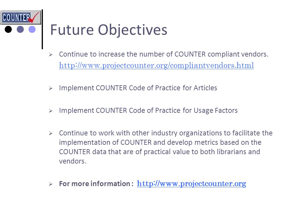 Future Objectives  Continue to increase the number of COUNTER compliant vendors.