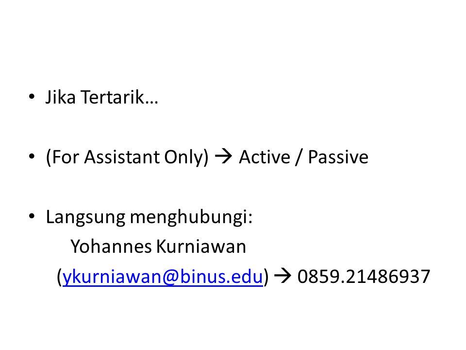 Jika Tertarik… (For Assistant Only)  Active / Passive Langsung menghubungi: Yohannes Kurniawan (ykurniawan@binus.edu)  0859.21486937ykurniawan@binus.edu