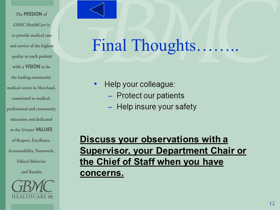 12 Help your colleague: –Protect our patients –Help insure your safety Final Thoughts……..