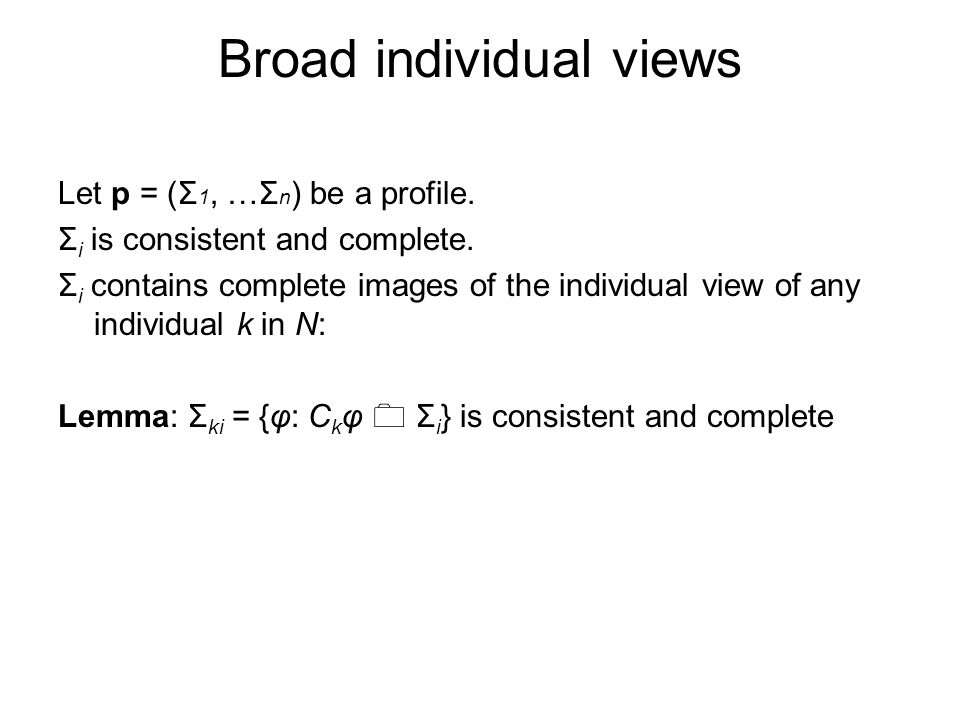 Broad individual views Let p = (Σ 1, …Σ n ) be a profile.