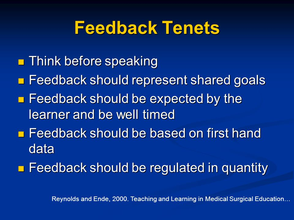 Feedback Tenets Think before speaking Think before speaking Feedback should represent shared goals Feedback should represent shared goals Feedback sho