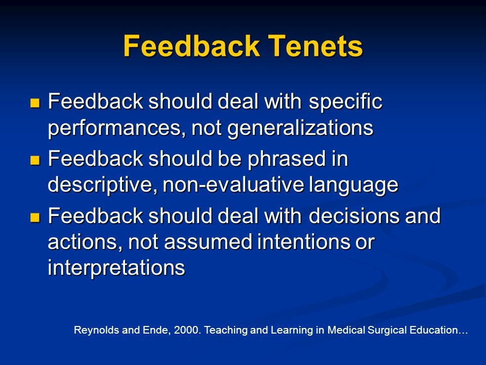 Feedback Tenets Feedback should deal with specific performances, not generalizations Feedback should deal with specific performances, not generalizati