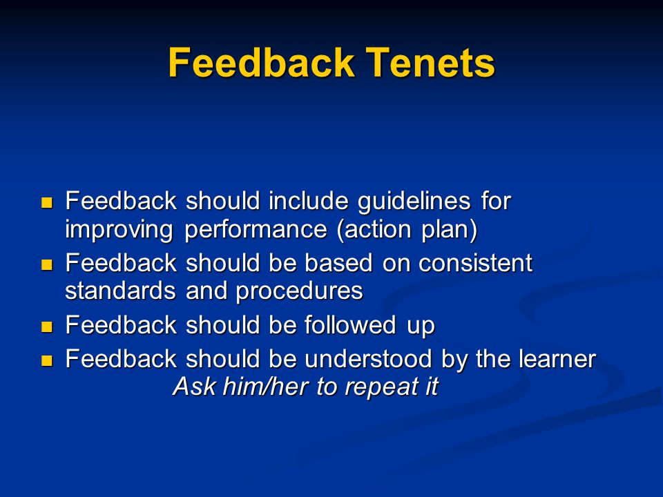 Feedback Tenets Feedback should include guidelines for improving performance (action plan) Feedback should include guidelines for improving performanc