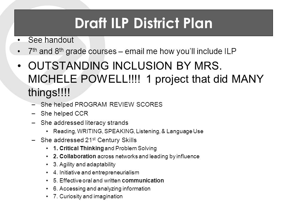 Draft ILP District Plan See handout 7 th and 8 th grade courses – email me how you'll include ILP OUTSTANDING INCLUSION BY MRS.