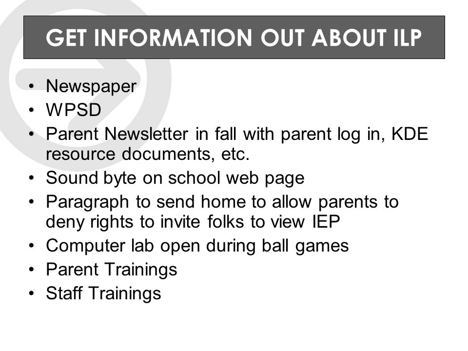 GET INFORMATION OUT ABOUT ILP Newspaper WPSD Parent Newsletter in fall with parent log in, KDE resource documents, etc.