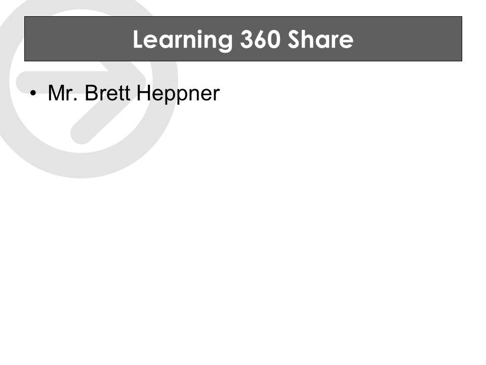 Learning 360 Share Mr. Brett Heppner