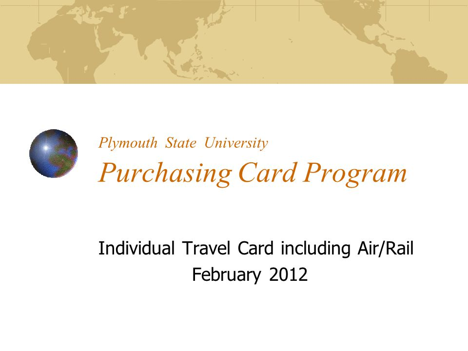 Plymouth State University Purchasing Card Program Individual Travel Card including Air/Rail February 2012