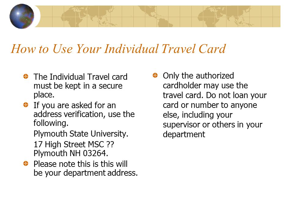 How to Use Your Individual Travel Card The Individual Travel card must be kept in a secure place.