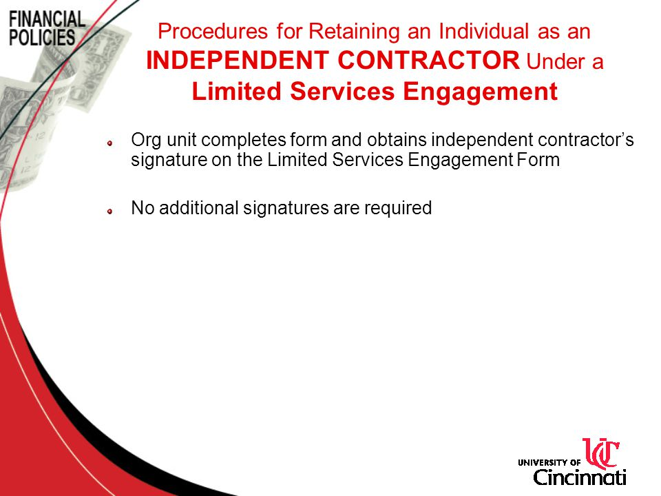 Org unit completes form and obtains independent contractor's signature on the Limited Services Engagement Form No additional signatures are required Procedures for Retaining an Individual as an INDEPENDENT CONTRACTOR Under a Limited Services Engagement