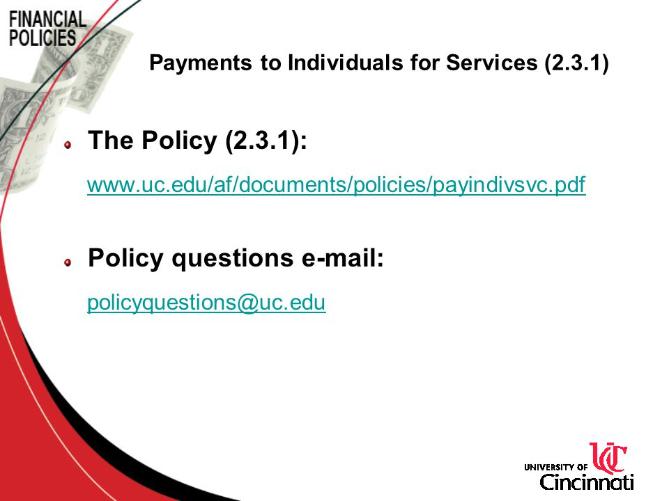 Payments to Individuals for Services (2.3.1) The Policy (2.3.1): www.uc.edu/af/documents/policies/payindivsvc.pdf Policy questions e-mail: policyquestions@uc.edu