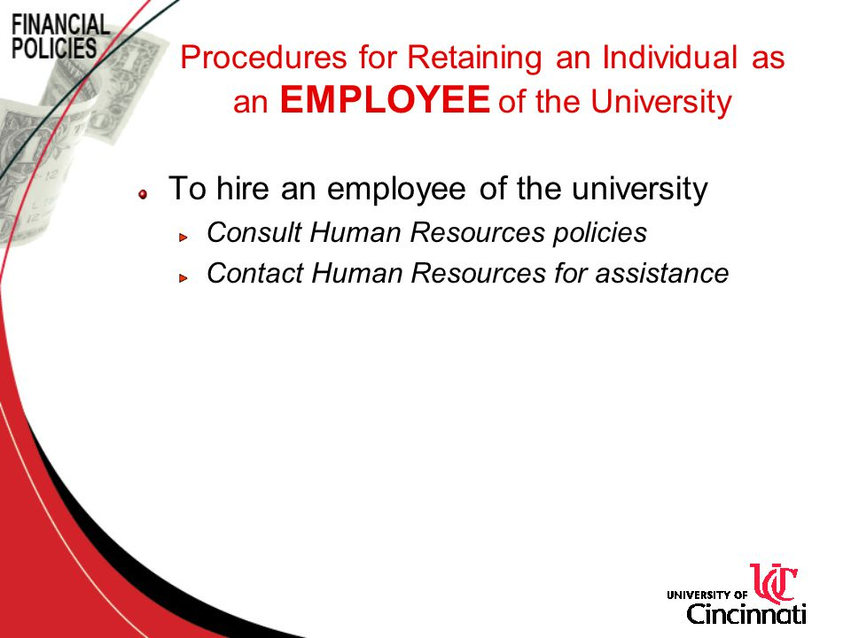 To hire an employee of the university Consult Human Resources policies Contact Human Resources for assistance Procedures for Retaining an Individual as an EMPLOYEE of the University