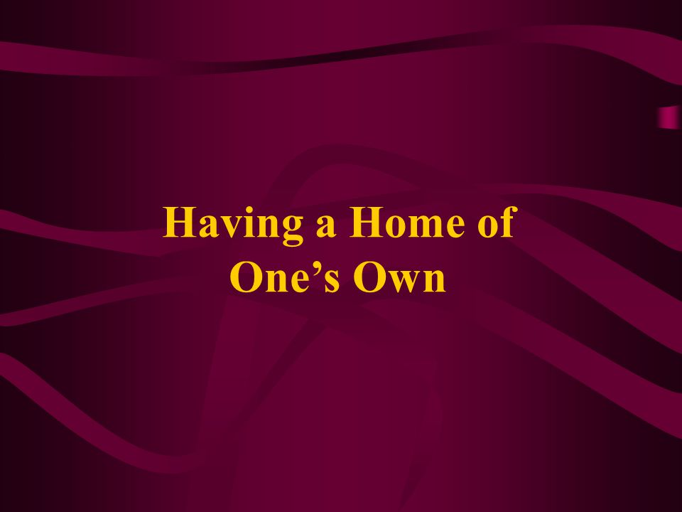 Having a Home of One's Own