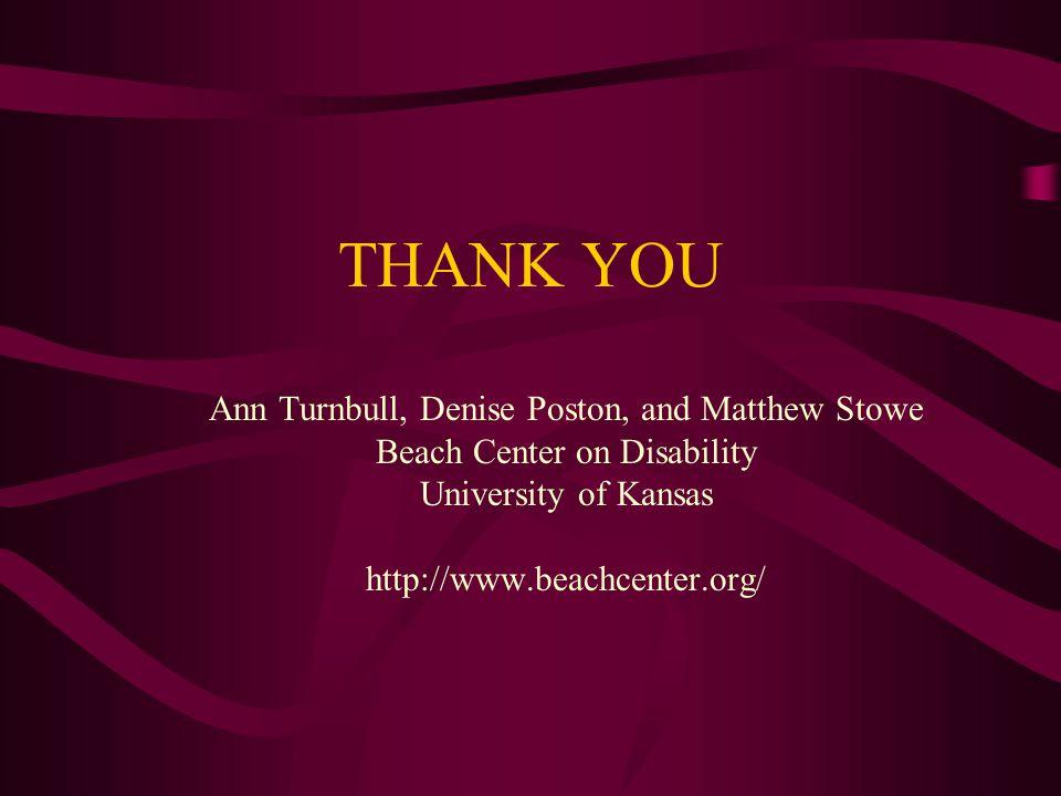 THANK YOU Ann Turnbull, Denise Poston, and Matthew Stowe Beach Center on Disability University of Kansas http://www.beachcenter.org/