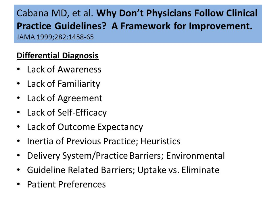 Cabana MD, et al. Why Don't Physicians Follow Clinical Practice Guidelines? A Framework for Improvement. JAMA 1999;282:1458-65 Differential Diagnosis