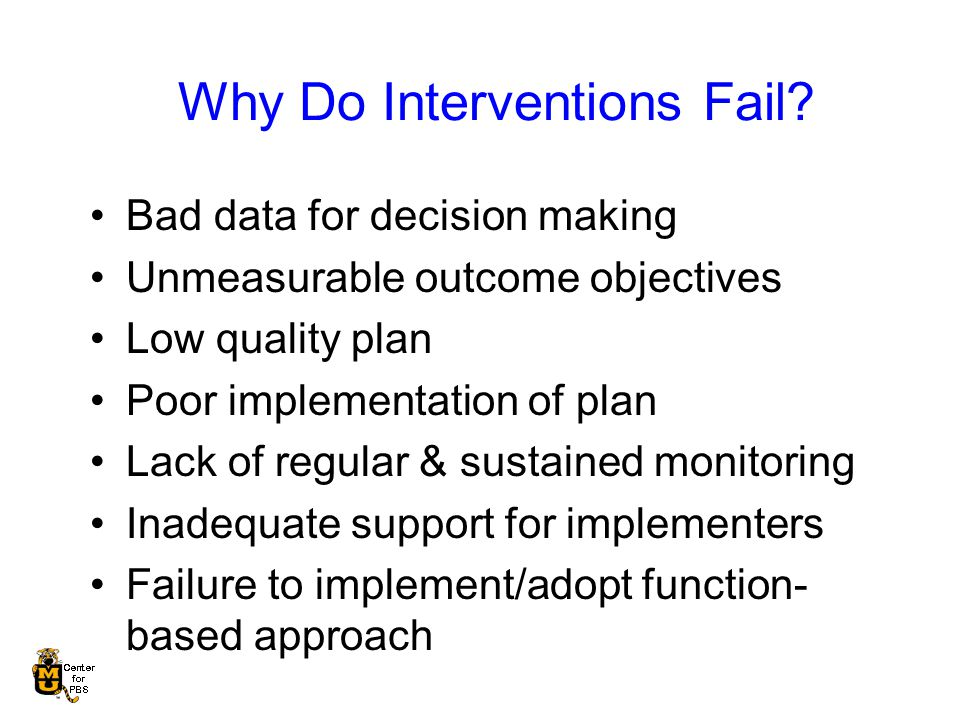 Why Do Interventions Fail.