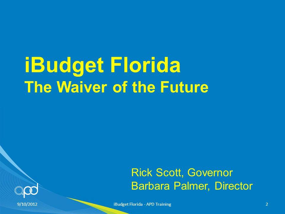 9/10/2012iBudget Florida - APD Training2 iBudget Florida The Waiver of the Future Rick Scott, Governor Barbara Palmer, Director